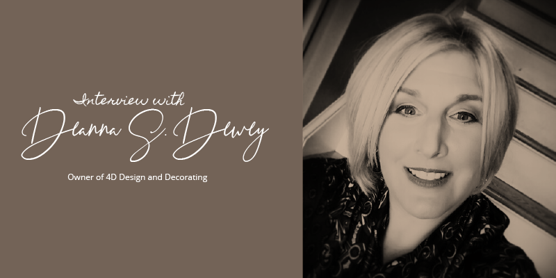 Interview with Deanna S. Dewey, Owner of 4D Design and Decorating