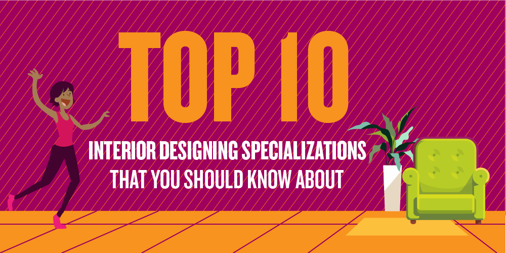 Top 10 Interior Designing Specializations that You Should Know About