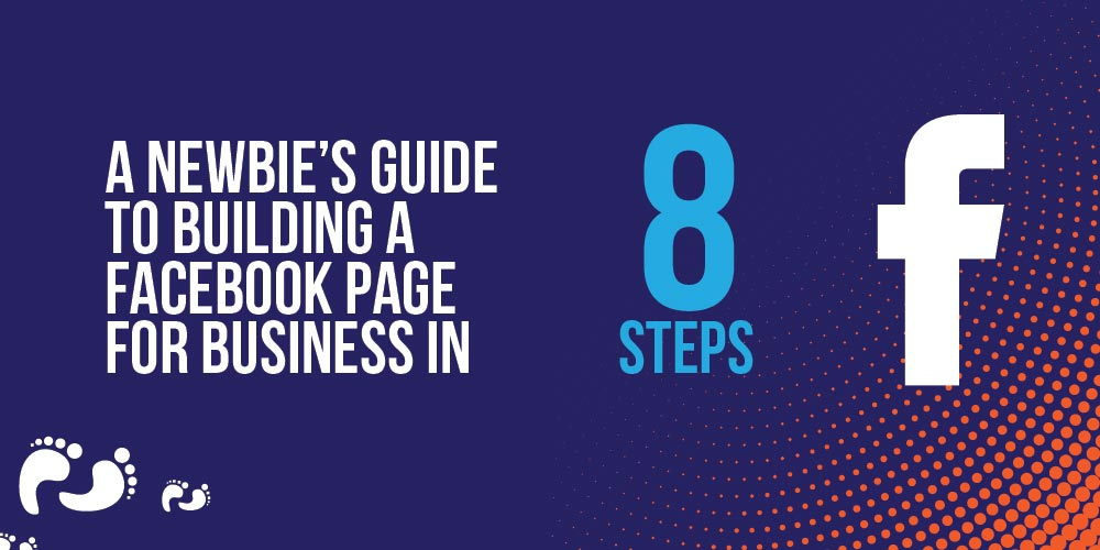 A Newbie's Guide to Building a Facebook Page for Business in 8 Steps