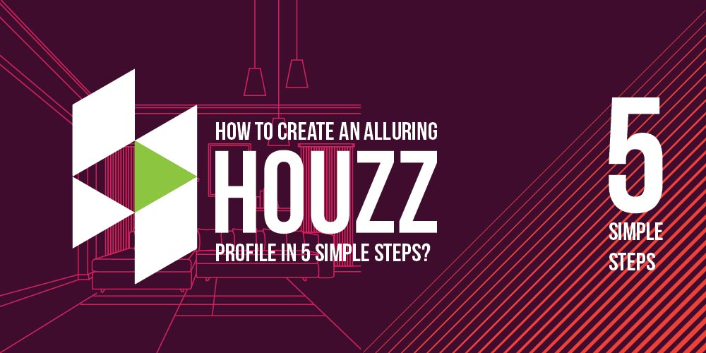 How to Create an Alluring Houzz Profile in 5 Simple Steps
