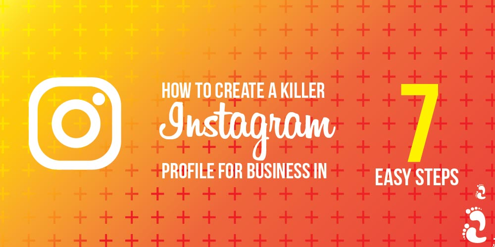 How to Create a Killer Instagram Profile for Business in 7 Easy Steps