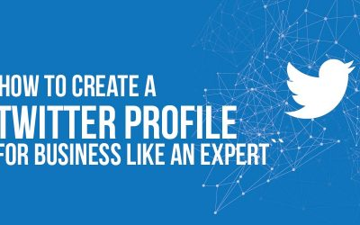 How to Create a Twitter Profile for Business Like an Expert