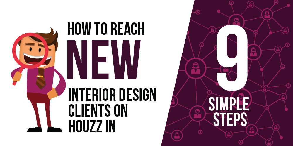 How to Reach New Interior Design Clients on Houzz in 9 Simple Steps