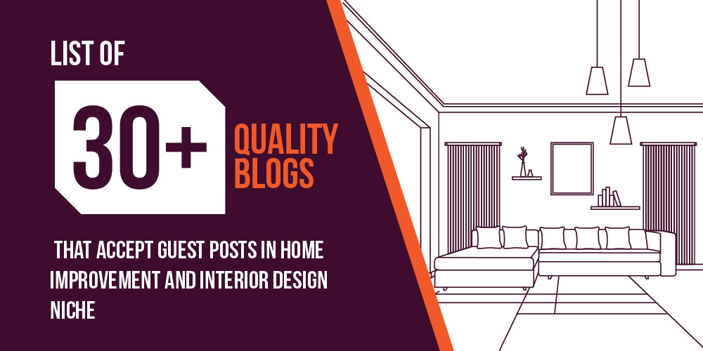 List of 30+ Quality Blogs That Accept Guest Posts in Home Improvement and Interior Design Niche