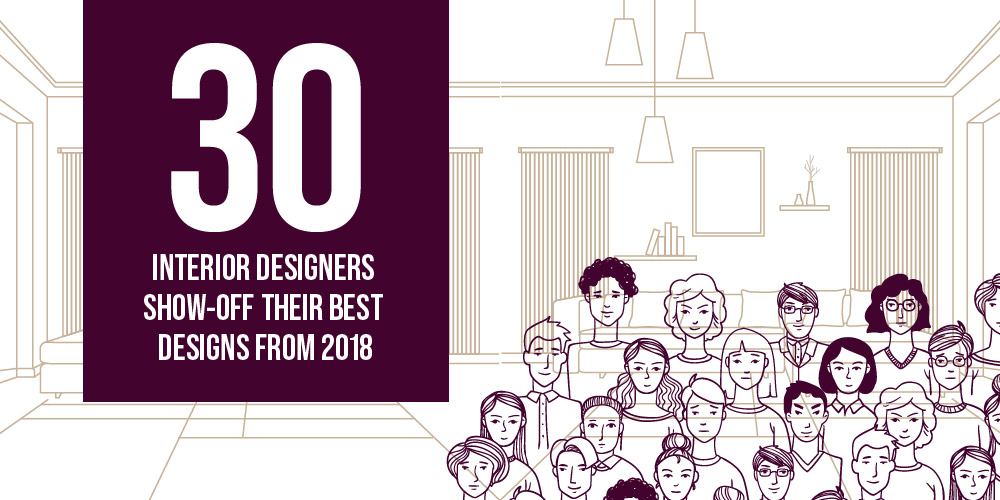 30 Interior Designers Show-off Their Best Designs from 2018