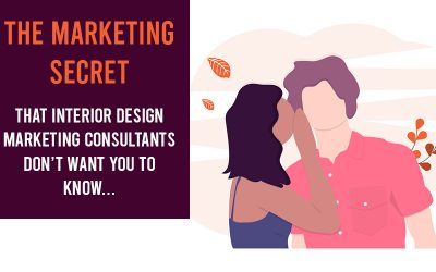 The Marketing Secret That Interior Design Marketing Consultants Don't Want You To Know…